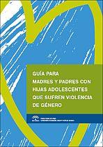 Guía para madres y padres de hijas adolescentes víctimas de violencia