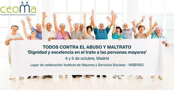 Jornadas CEOMA 'Todos contra el abuso y maltrato. Dignidad y excelencia en el trato a las personas mayores'